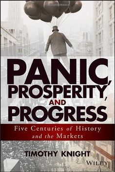 Panic, prosperity, and progress : five centuries of history and the markets / by Timothy Knight