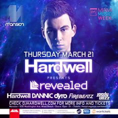 Hardwell Presents Revealed Miami with Dannic, Dyro, Firebeatz, and Jordy Dazz  On Thursday, March 21st at Mansion Nightclub. http://hardwell.wantickets.com/Events/119099/-Hardwell-Presents-Revealed-at-Mansion/?affCode=807172d549a14c7ea6ae#