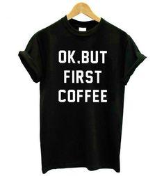 Ok, But First Coffee Tee