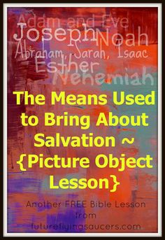 The Means Used to Bring About Salvation ~ {Picture Object Lesson} Another FREE Bible Lesson from futureflyingsaucers.com
