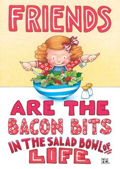 "Front reads: Friends are the bacon bits in the salad bowl of life. Inside: Blank Measures 5"" x 7"" Mary carefully selected a combination of best-selling classics and brand new images for the Paperworks"