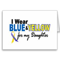 down_syndrome_i_wear_blue_yellow_for_my_daughter_card-p137841197867988422q0yk_400.jpg 400×400 pixels