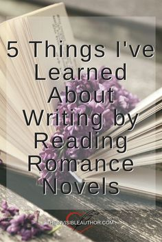 5 Things I've Learned About Writing by Reading Romance Novels. Writing Tips.