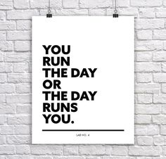 You #run the #day or the day runs you  #Motivational by #LabNo4