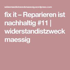 fix it – Reparieren ist nachhaltig #11 | widerstandistzweckmaessig