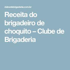 Receita do brigadeiro de choquito – Clube de Brigaderia