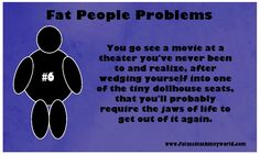 Fatass In A Skinny World: Fat People Problems #6