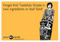 It's true!!  All Tastefully Simple products only need 2 ingredients or just open and enjoy!!