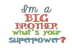 I'm a big brother, what's your super power embroidery design. 3 files sizes included.