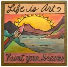 """Plaque – """"Life is Art, Paint your Dreams"""" sunrise and sunset plaque Stone Painting, Painting On Wood, Acrylic Paintings, Sticks Furniture, Furniture Ideas, Stick Wall Art, Peace Pole, Garden Poles, Still Life Drawing"""