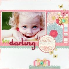 My Darling layout by Elizabeth Kartchner (made with the Dear Lizzy Enchanted line)