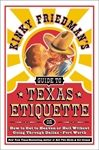 Kinky Friedman's Guide to Texas Etiquette: Or How to Get to Heaven or Hell Without Going Through Dallas-Fort Worth by Kinky Friedman