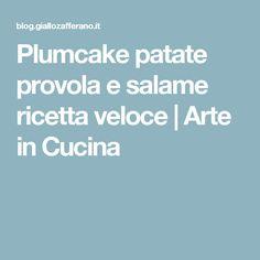 Plumcake patate provola e salame ricetta veloce | Arte in Cucina