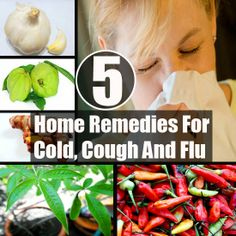 DIY Home Remedies, Kitchen Remedies and Herbs - http://www.remediesandherbs.com/5-wonderful-home-remedies-for-cold-cough-and-flu/