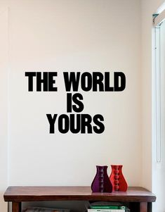 The World Is Yours wall decal by Paper Jam Press for by Blik wall decals . Since 2009, PJP has been printing small batches of their graphic typography posters with catchphrases inspired by popular rock and rap songs.
