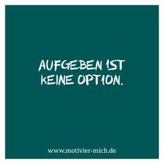 Aufgeben ist keine Option. / Quitting is not an option.