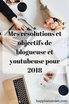 Mes 7 résolutions et objectifs de blogueuse et youtubeuse pour 2018  | #blog #blogging #organisation #productivity #productivité #lifestyle #blogueuse #youtubeuse #youtube