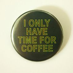 I Only Have Time For Coffee  Twin Peaks Quote Button by LazyMice #coffee #twinpeaks #tvshow #retro #badge #pin #pinbutton #button #pinback #etsy