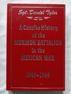 NEED TO BUY - A Concise History of the Mormon Battalion in the Mexican War, 1846-1848 by Daniel Tyler ( Author is 16th cousin 3 times removed to Beth Mayo )