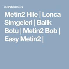 Metin2 Hile | Lonca Simgeleri | Balik Botu | Metin2 Bob | Easy Metin2 | Hile, Website