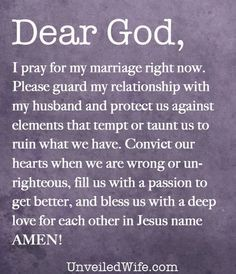 Dear God, I pray for my marriage right now. May you shield my marriage from the attacks of the enemy. Please guard my relationship with my husband and protect us against elements that tempt or taunt us to […] Prayer For My Marriage, Prayer For The Day, Godly Marriage, Marriage Relationship, My Prayer, Happy Marriage, Marriage Advice, Love And Marriage, Relationships