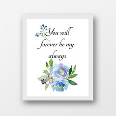 You will forever be my always love quote floral print | Etsy