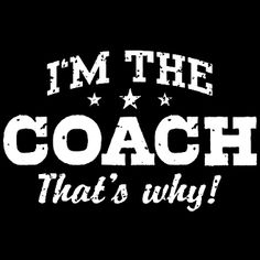 New Custom Screen Printed T-shirt I'm The Coach That's Why Sport
