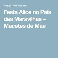 Festa Alice no País das Maravilhas – Macetes de Mãe