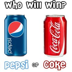 Pepsi or Coke? Cast your vote on your comment!