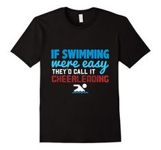 If Swimming Were Easy, They'd Call It Cheerleading Funny T-Shirt for Swimmers #swimteam #swimmer