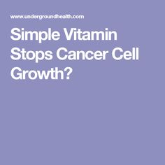 Simple Vitamin Stops Cancer Cell Growth?