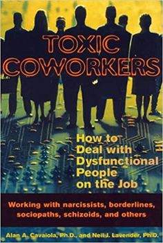 Toxic Coworkers: How to Deal with Dysfunctional People on the Job, a book by Alan A. Cavaiola, Neil J. Dealing With Difficult People, Working People, Cheap Gifts For Coworkers, Adult Bullies, Types Of Narcissists, Workplace Bullying, Book Of Job, Witch Room, Healing A Broken Heart
