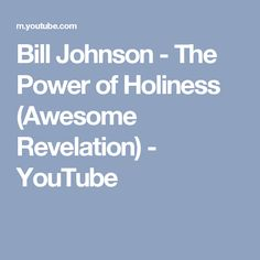 Bill Johnson - The Power of Holiness (Awesome Revelation) - YouTube