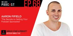 68. Rebroadcast: The Secrets to Getting Your Podcast Sponsored with Aaron Fifield - We Are Podcast