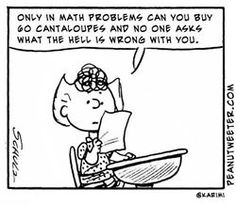 So true. I hated those sort of math problems in elem school but rocked in calculus. Gee....wonder if there is a connection (STUPID WORD PROBLEMS FROM THE 70s and 80s!!!)