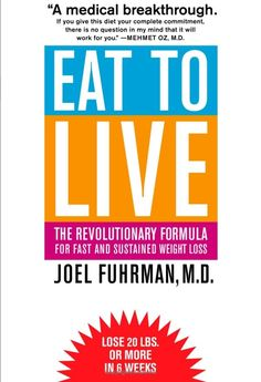 Eat To Live: The Revolutionary Formula For Fast