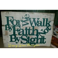 For We Walk By Faith sign, love this one.