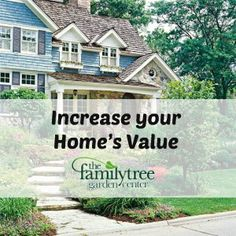 Increase Your Homeu0027s Value With These Tips | Family Tree Garden Center