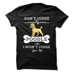 Don't Judge My Poodle T-Shirts, Hoodies, Sweatshirts, Tee Shirts (23$ ==> Shopping Now!)
