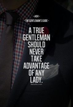 "The Gentleman's Guide 64 - ""A true gentleman should never take advantage of any lady. Gentleman Stil, Gentleman Rules, True Gentleman, Dapper Gentleman, Jiddu Krishnamurti, Quotes To Live By, Love Quotes, Inspirational Quotes, Simple Quotes"