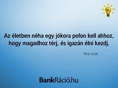 Az életben néha egy jókora pofon kell ahhoz, hogy magadhoz térj, és igazán élni kezdj. - Bear Grylls, www.bankracio.hu idézet Buddhism, Einstein, Feelings, Funny, Decor, Decoration, Funny Parenting, Decorating, Hilarious