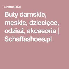 Buty damskie, męskie, dziecięce, odzież, akcesoria | Schaffashoes.pl