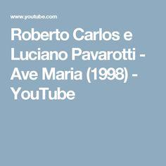 Roberto Carlos e Luciano Pavarotti - Ave Maria (1998) - YouTube