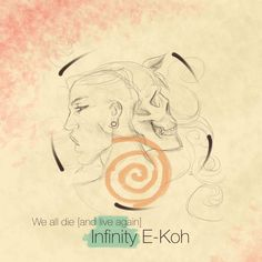 Infinity E-Koh - We all die [and live again] by JulieCampan.deviantart.com on @DeviantArt