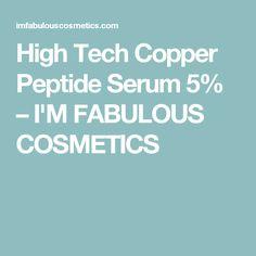 High Tech Copper Peptide Serum 5% – I'M FABULOUS COSMETICS