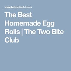 The Best Homemade Egg Rolls | The Two Bite Club
