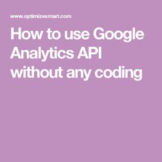 How to use Google Analytics API without any coding Use Google, Google Analytics, Coding, Learning, Study, Teaching, Studying, Programming, Education
