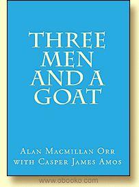 Three Men and A Goat. By Alan Macmillan Orr