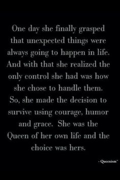 She was the Queen of her own life and the choice was hers... Trying. I have to start over every few minutes