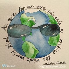 An eye for an eye would make the whole world blind.  -Mahatma Gandhi.   Hand lettered quote in watercolor by Jamie Steckel